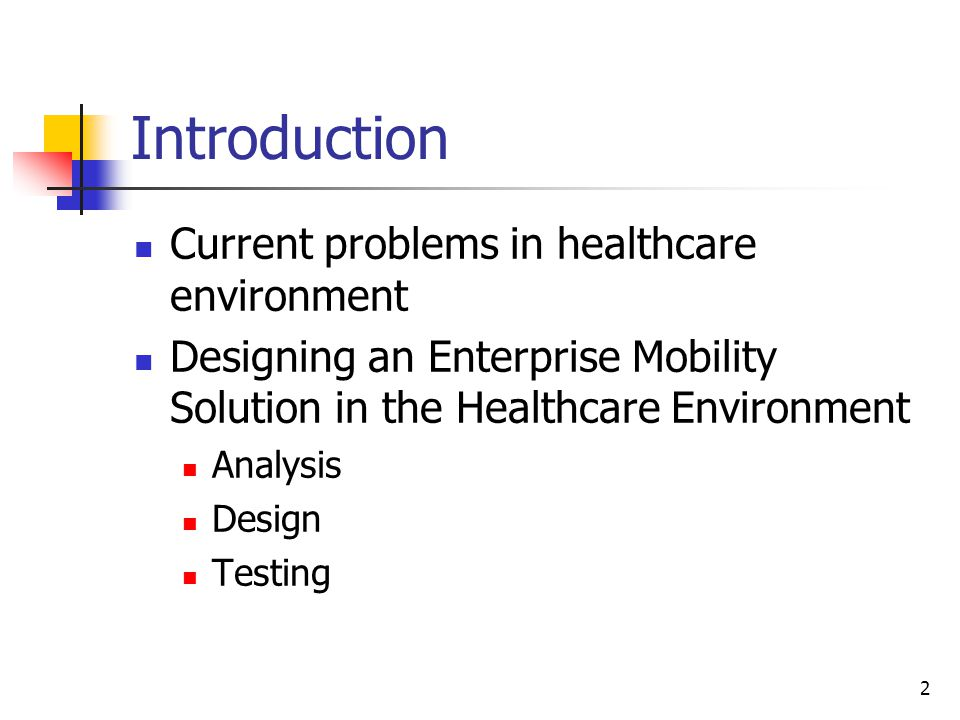 2 Introduction Current problems in healthcare environment Designing an Enterprise Mobility Solution in the Healthcare Environment Analysis Design Testing