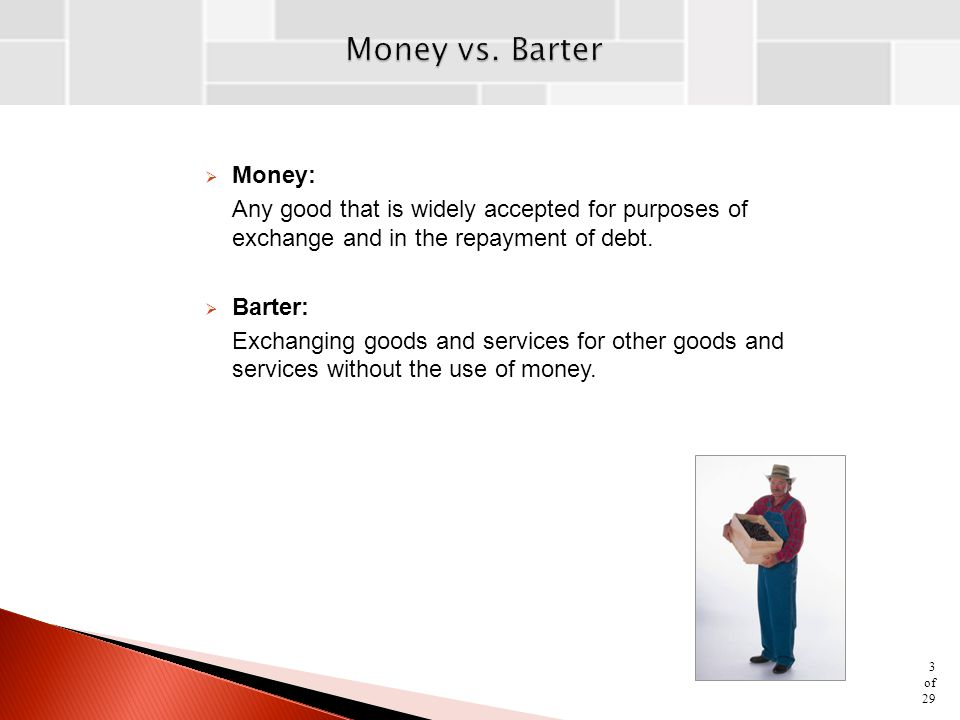  Money: Any good that is widely accepted for purposes of exchange and in the repayment of debt.