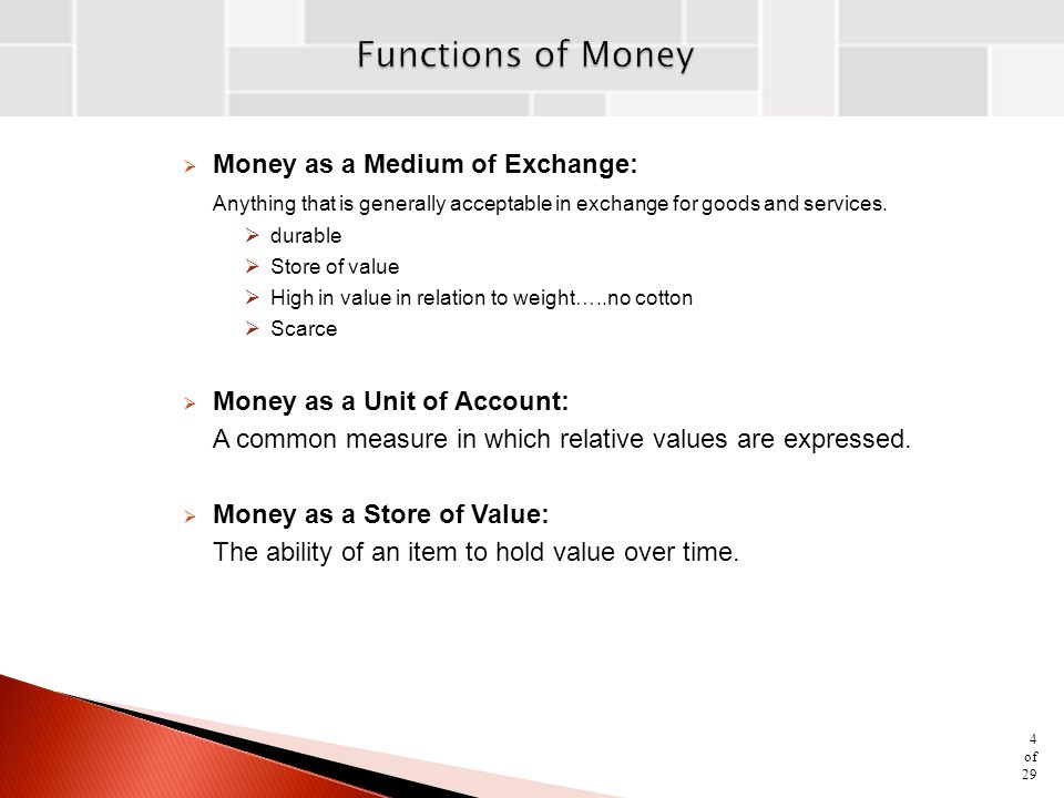  Money as a Medium of Exchange: Anything that is generally acceptable in exchange for goods and services.