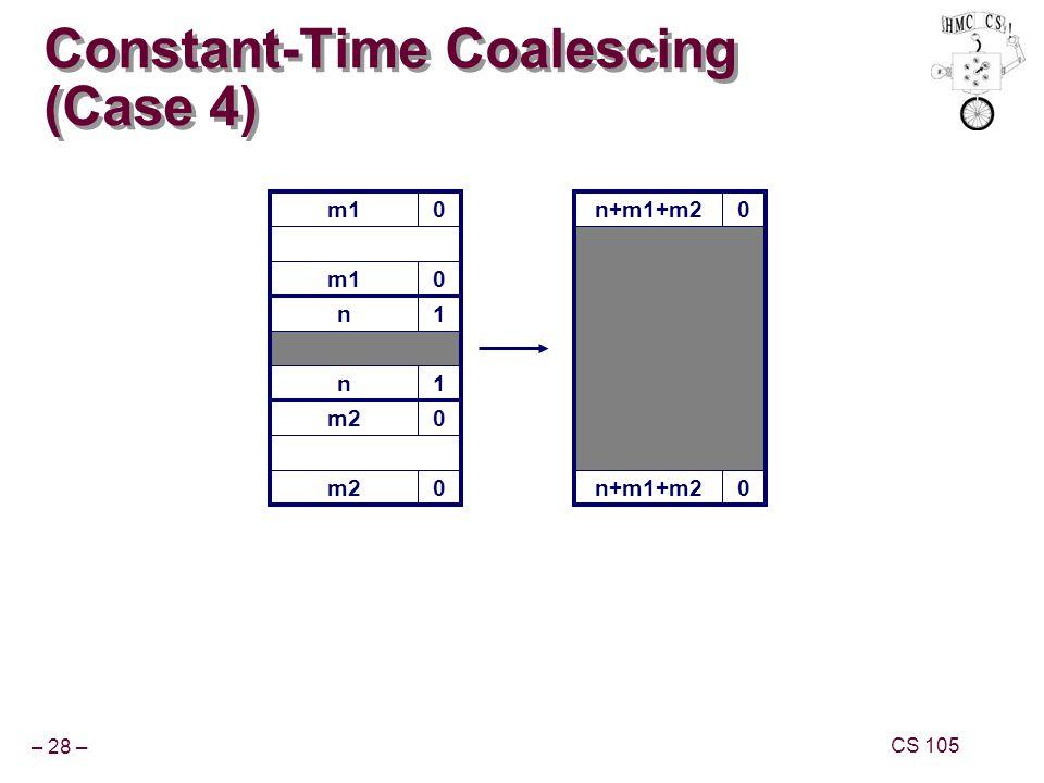 – 28 – CS 105 m10 Constant-Time Coalescing (Case 4) m10 n1 n1 m20 0 n+m1+m20 0