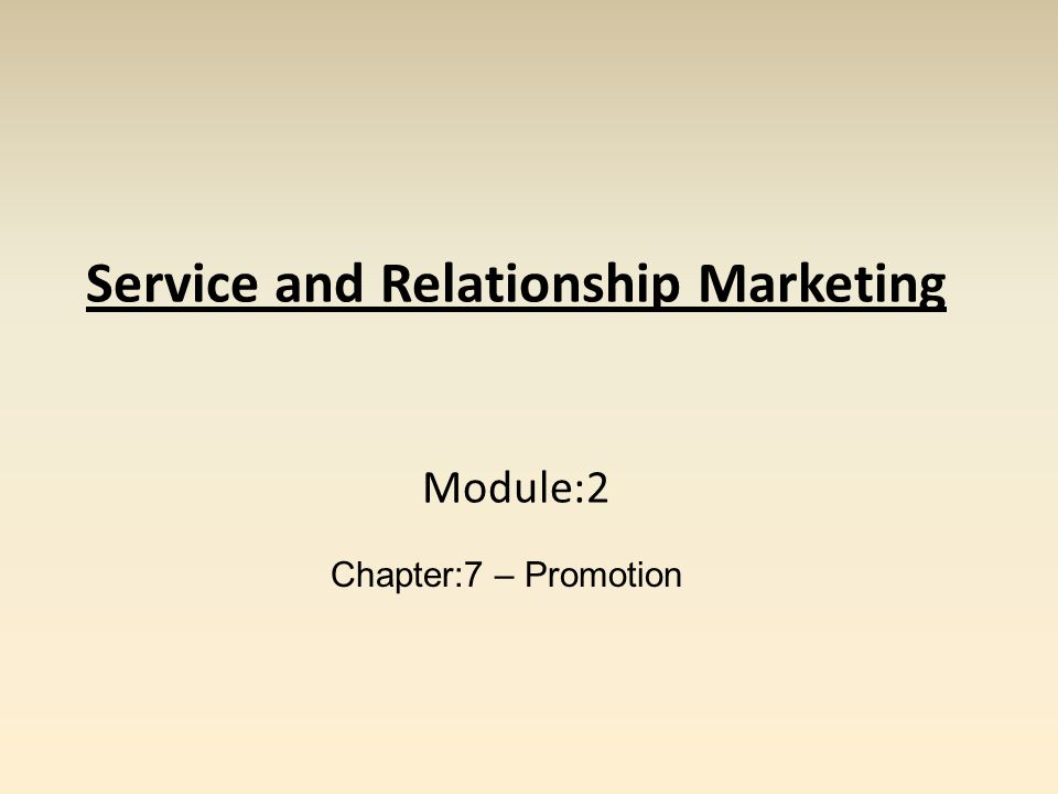 Service and Relationship Marketing Module:2 Chapter:7 – Promotion