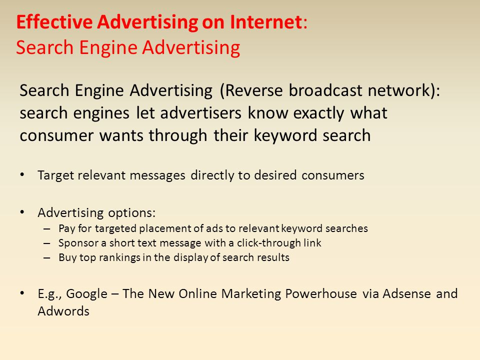 Effective Advertising on Internet: Search Engine Advertising Search Engine Advertising (Reverse broadcast network): search engines let advertisers kno