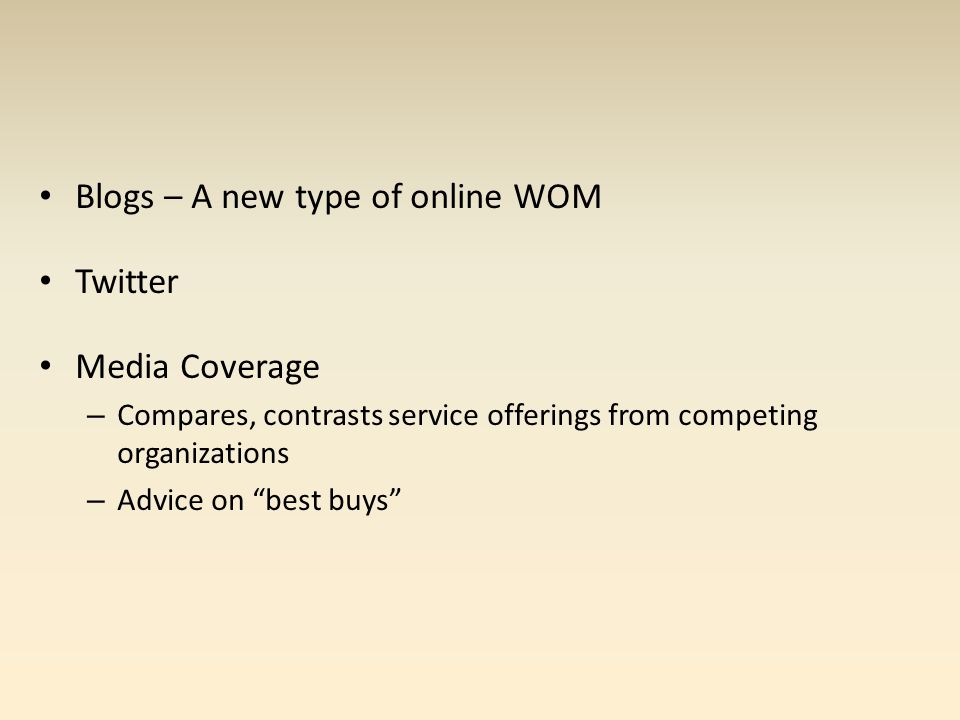 Blogs – A new type of online WOM Twitter Media Coverage – Compares, contrasts service offerings from competing organizations – Advice on best buys