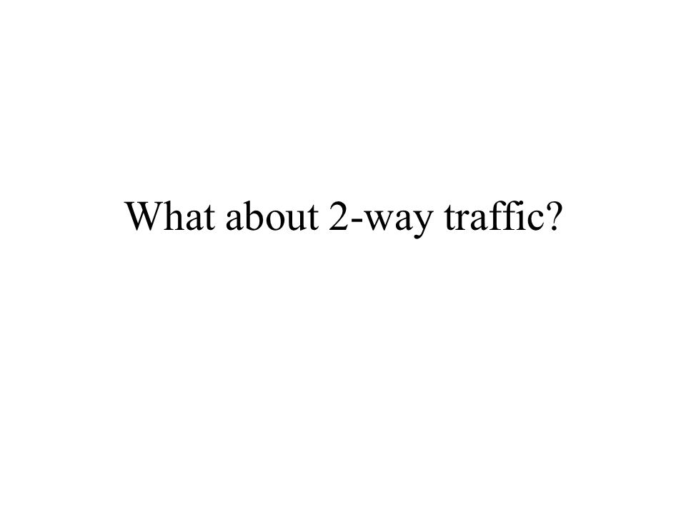 What about 2-way traffic?