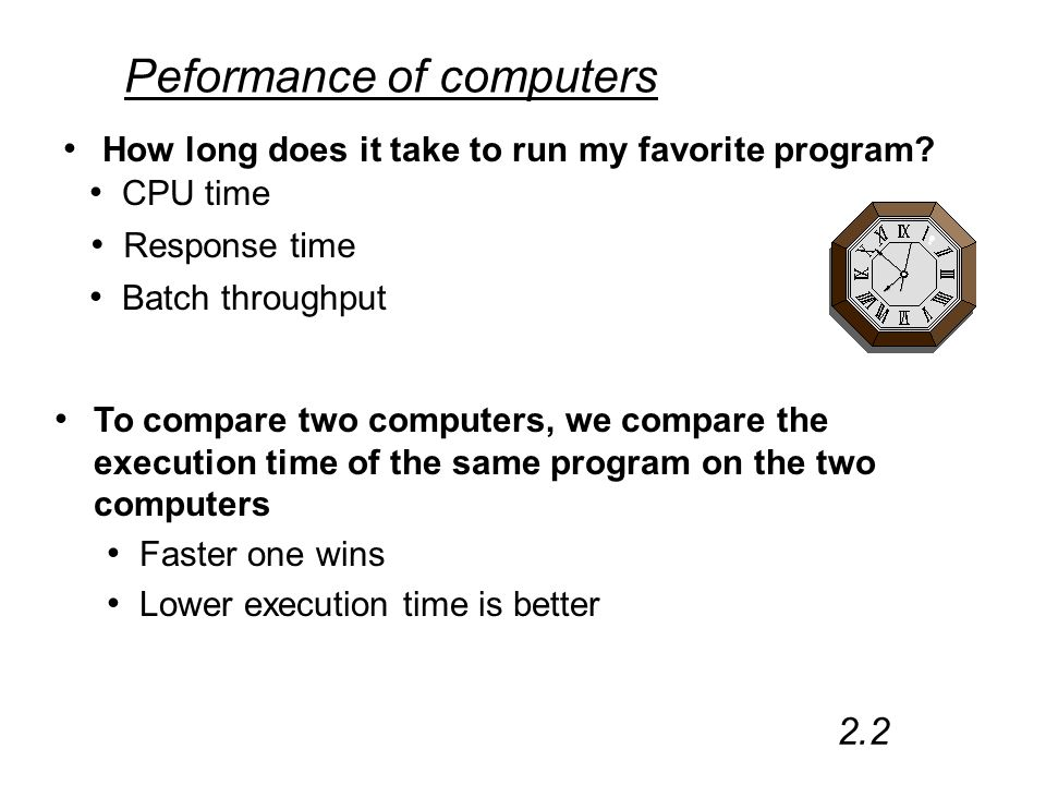 Peformance of computers How long does it take to run my favorite program.