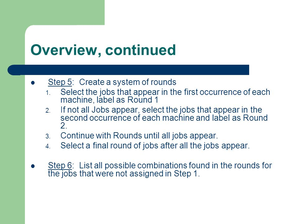 Overview, continued Step 7: Identify the shortest processing time, Pj, for each unassigned job.
