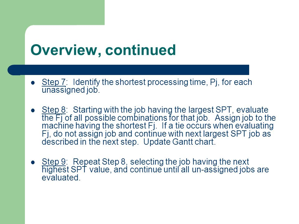 Overview, continued Step 10: Re-Evaluate those jobs that had a tie within Fj since new jobs have been assigned.
