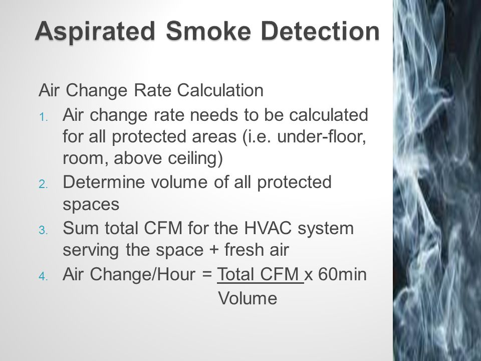 Air Change Rate Calculation 1. Air change rate needs to be calculated for all protected areas (i.e. under-floor, room, above ceiling) 2. Determine vol