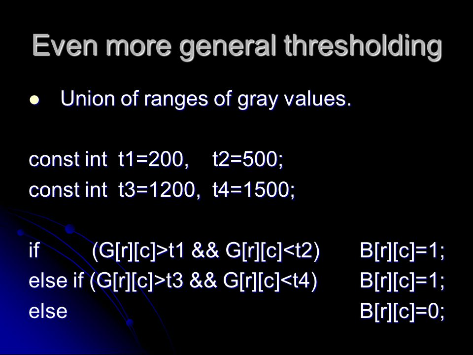 Even more general thresholding Union of ranges of gray values.