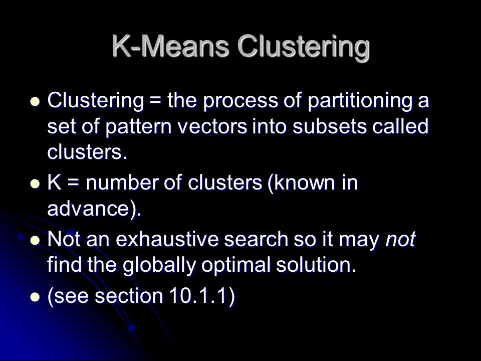 K-Means Clustering Clustering = the process of partitioning a set of pattern vectors into subsets called clusters.