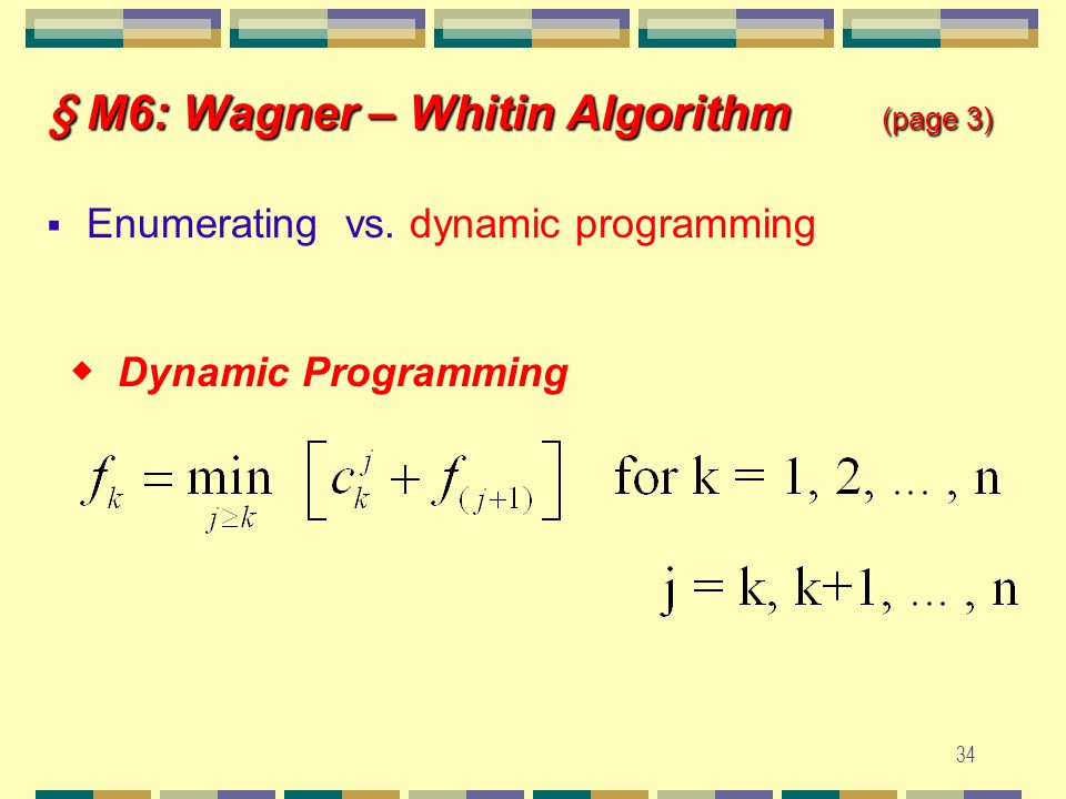 33 § M6: Wagner – Whitin Algorithm (page 2) Eg. A four periods planning ◆ 2 g-t-63 g-t-63