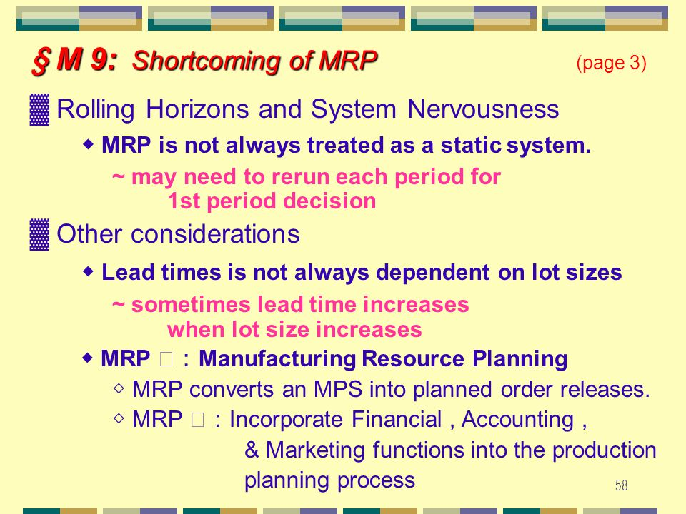 57 ■ Capacity Planning ◆ Feasible solution at one level may result in an '' infeasible '' requirements schedule at a lower level.