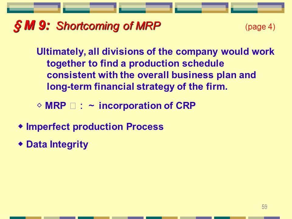 58 ▓ Rolling Horizons and System Nervousness ◆ MRP is not always treated as a static system.