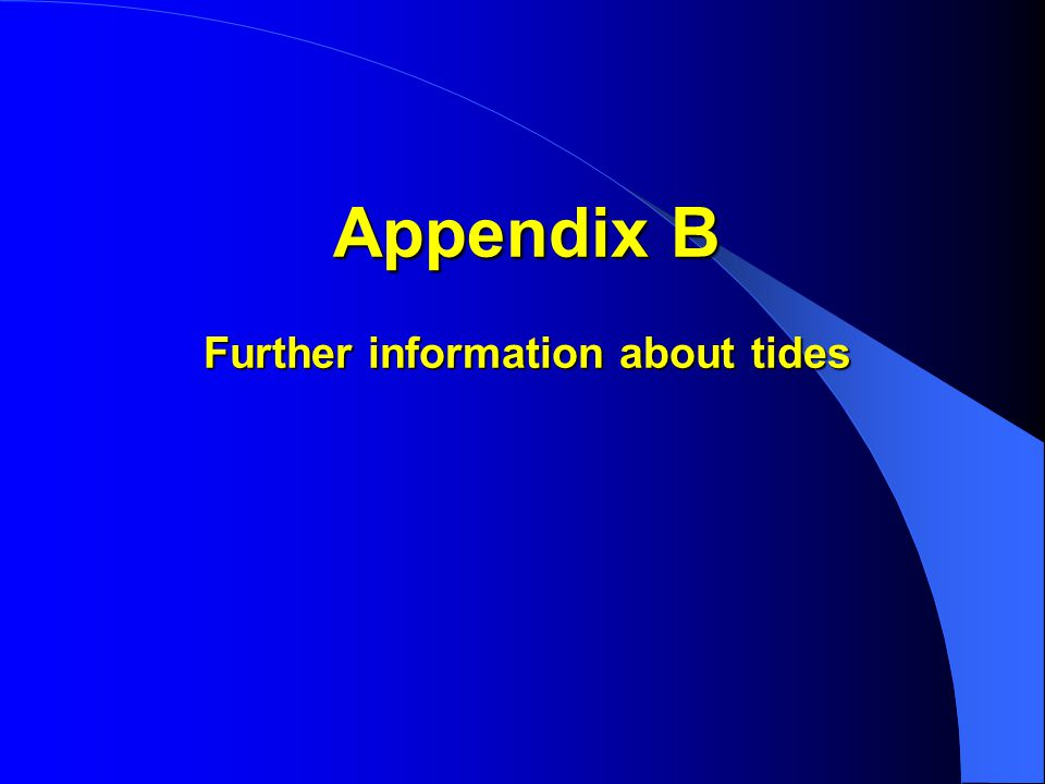 Appendix B Further information about tides