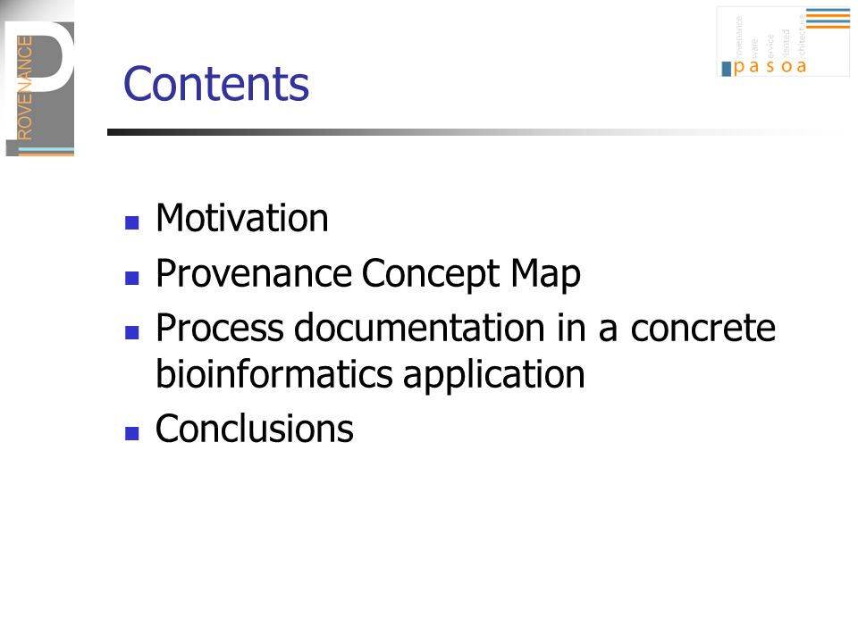 Contents Motivation Provenance Concept Map Process documentation in a concrete bioinformatics application Conclusions