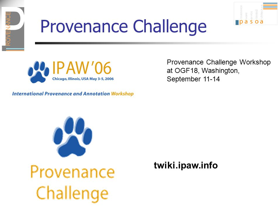 twiki.ipaw.info Provenance Challenge Provenance Challenge Workshop at OGF18, Washington, September 11-14