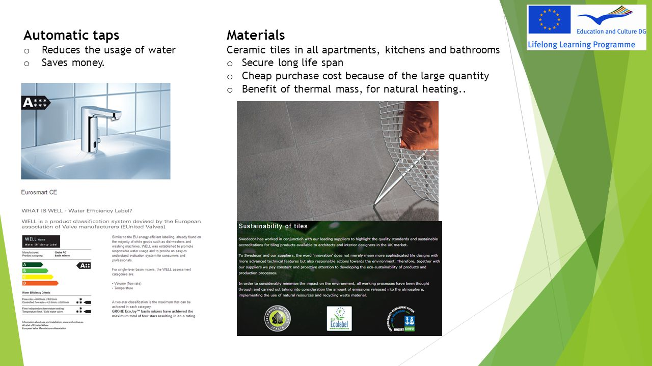 Automatic taps o Reduces the usage of water o Saves money. Materials Ceramic tiles in all apartments, kitchens and bathrooms o Secure long life span o