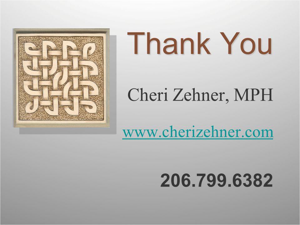 Thank You Cheri Zehner, MPH www.cherizehner.com 206.799.6382