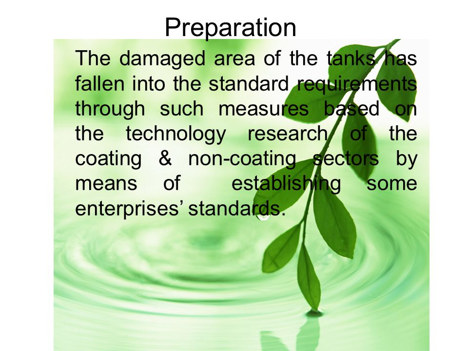 Preparation The damaged area of the tanks has fallen into the standard requirements through such measures based on the technology research of the coating & non-coating sectors by means of establishing some enterprises' standards.