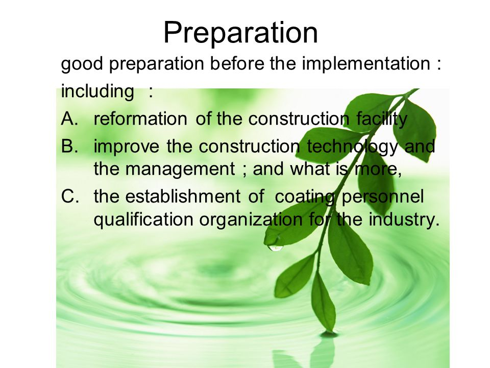 Preparation good preparation before the implementation : including : A.reformation of the construction facility B.improve the construction technology