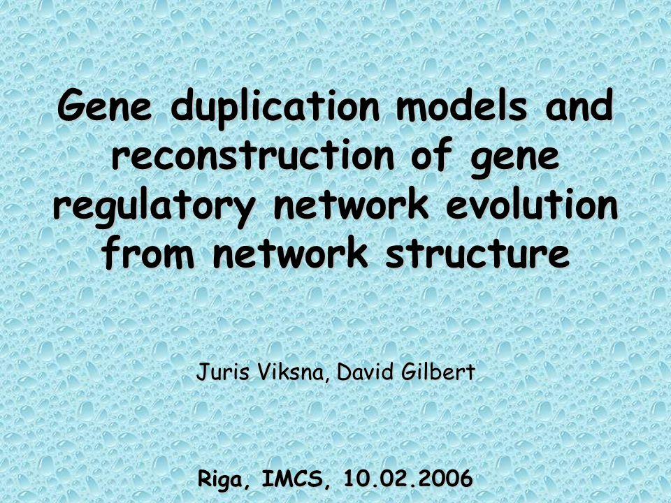 Gene duplication models and reconstruction of gene regulatory network evolution from network structure Juris Viksna, David Gilbert Riga, IMCS, 10.02.2