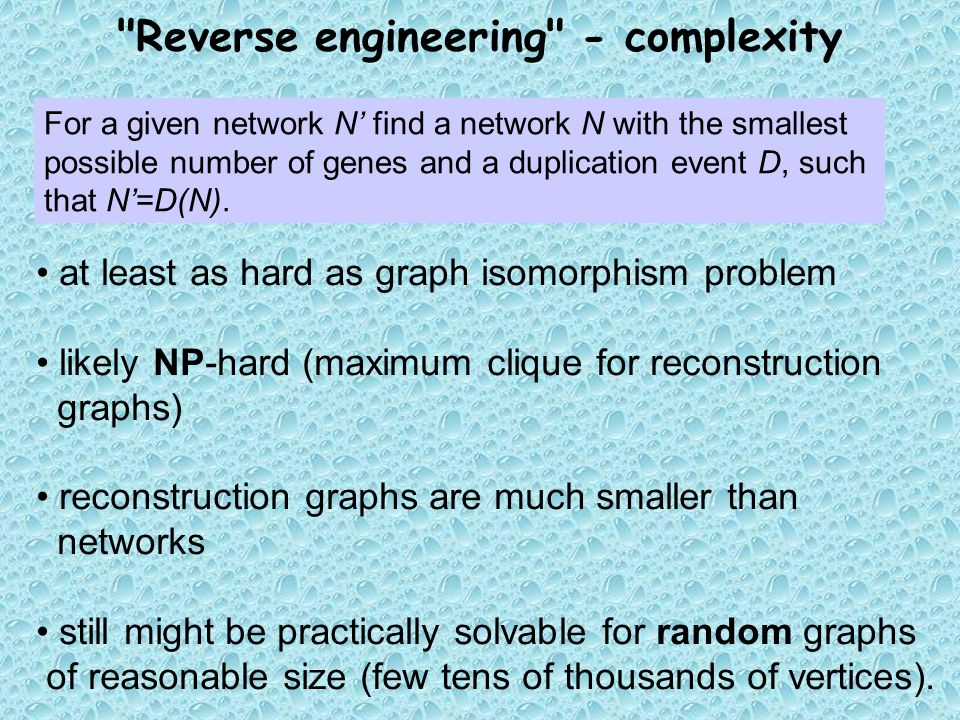 Reverse engineering - complexity For a given network N' find a network N with the smallest possible number of genes and a duplication event D, such that N'=D(N).