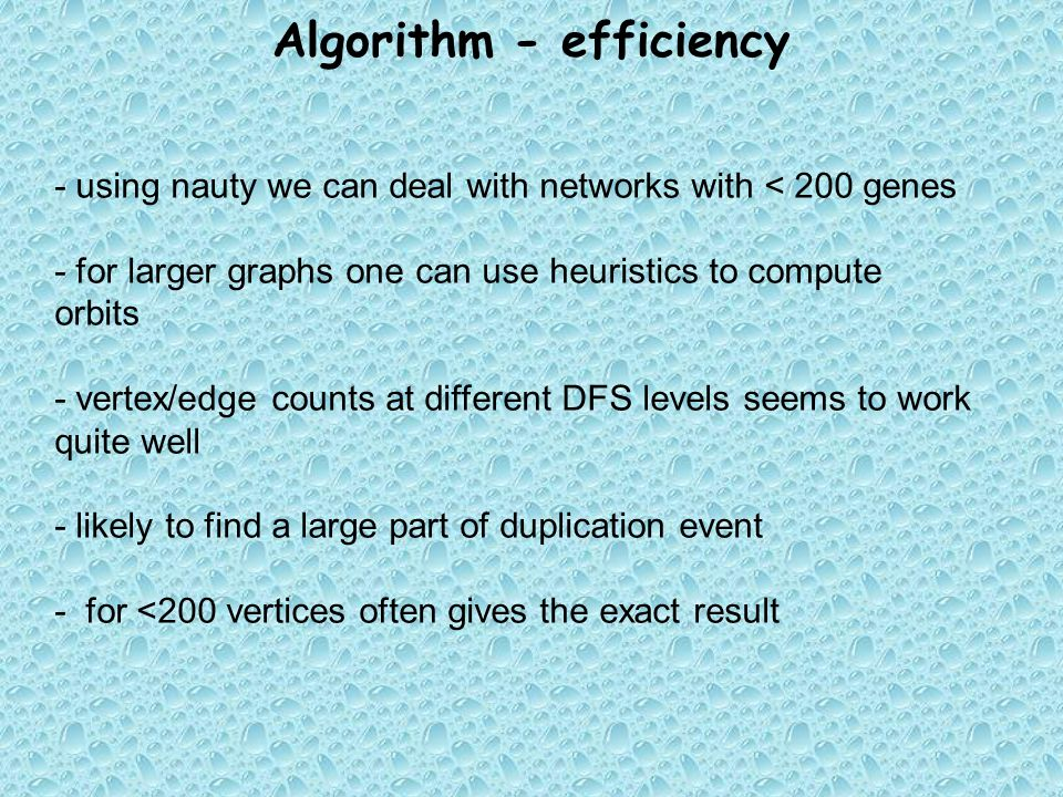 Algorithm - efficiency - using nauty we can deal with networks with < 200 genes - for larger graphs one can use heuristics to compute orbits - vertex/