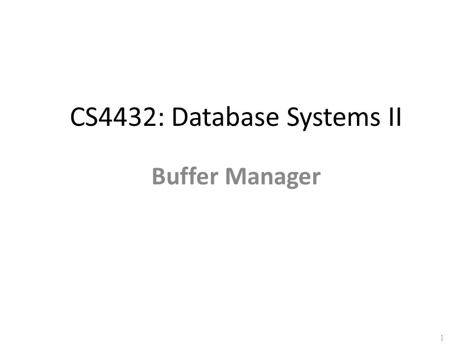 CS4432: Database Systems II Buffer Manager 1