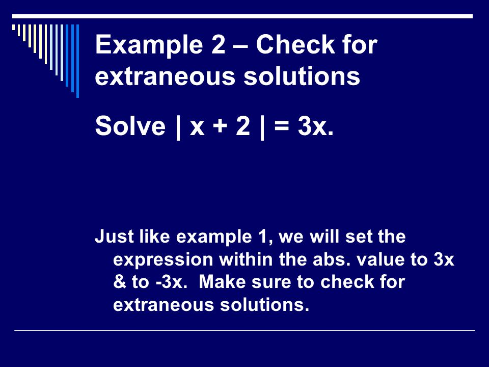 Example 2 – Check for extraneous solutions Solve | x + 2 | = 3x.
