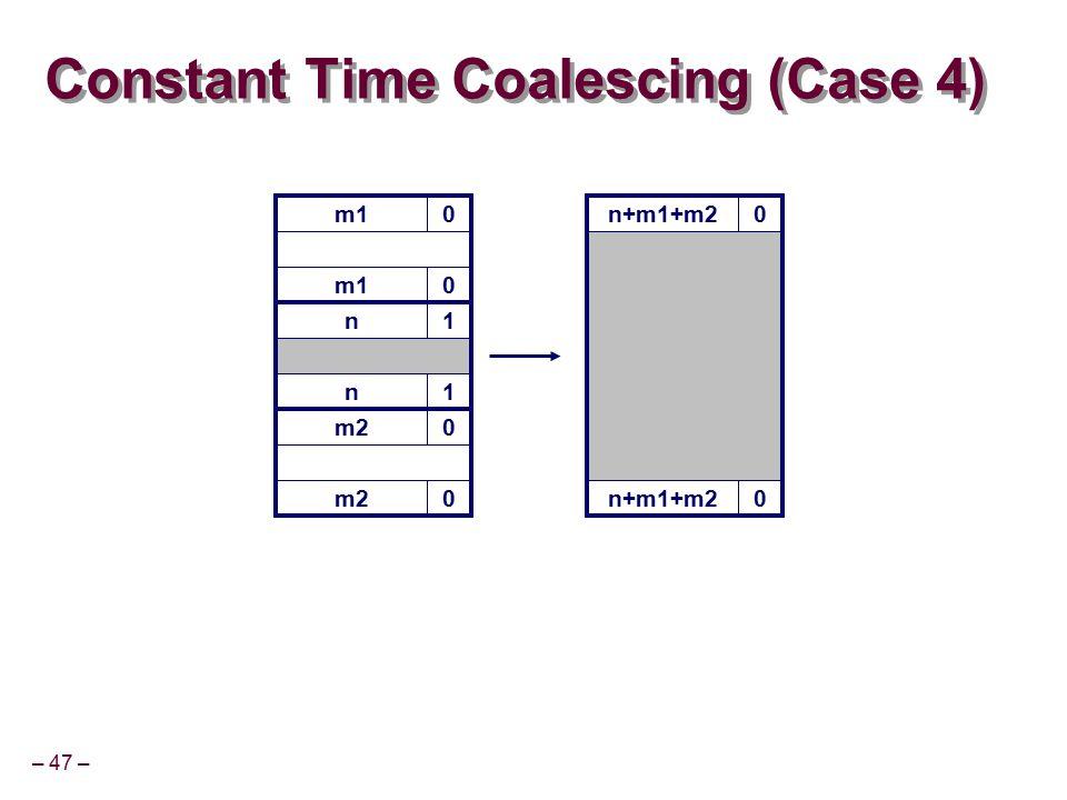 – 47 – m10 Constant Time Coalescing (Case 4) m10 n1 n1 m20 0 n+m1+m20 0