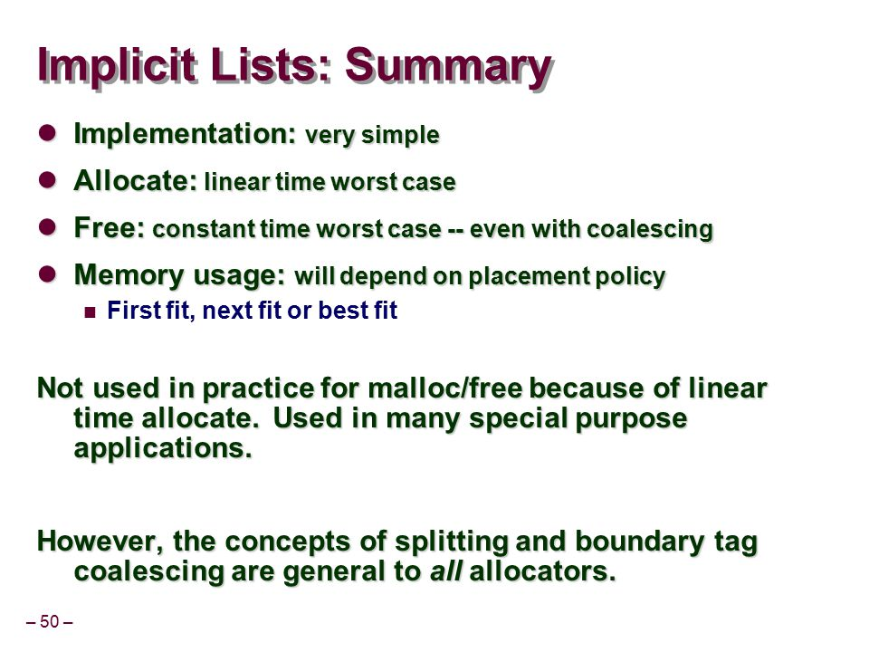 – 50 – Implicit Lists: Summary Implementation: very simple Implementation: very simple Allocate: linear time worst case Allocate: linear time worst ca