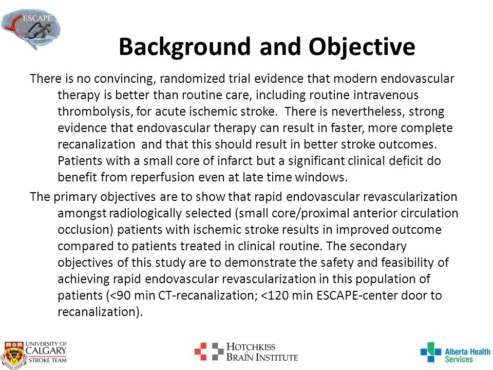 Design and Study Population A Phase3, randomized, open-label with blinded outcome evaluation, controlled design Hypothesis: patients undergoing endovascular revascularization will show a 20% absolute risk benefit (RR = 1.5 relative benefit) over patients receiving clinical routine care.
