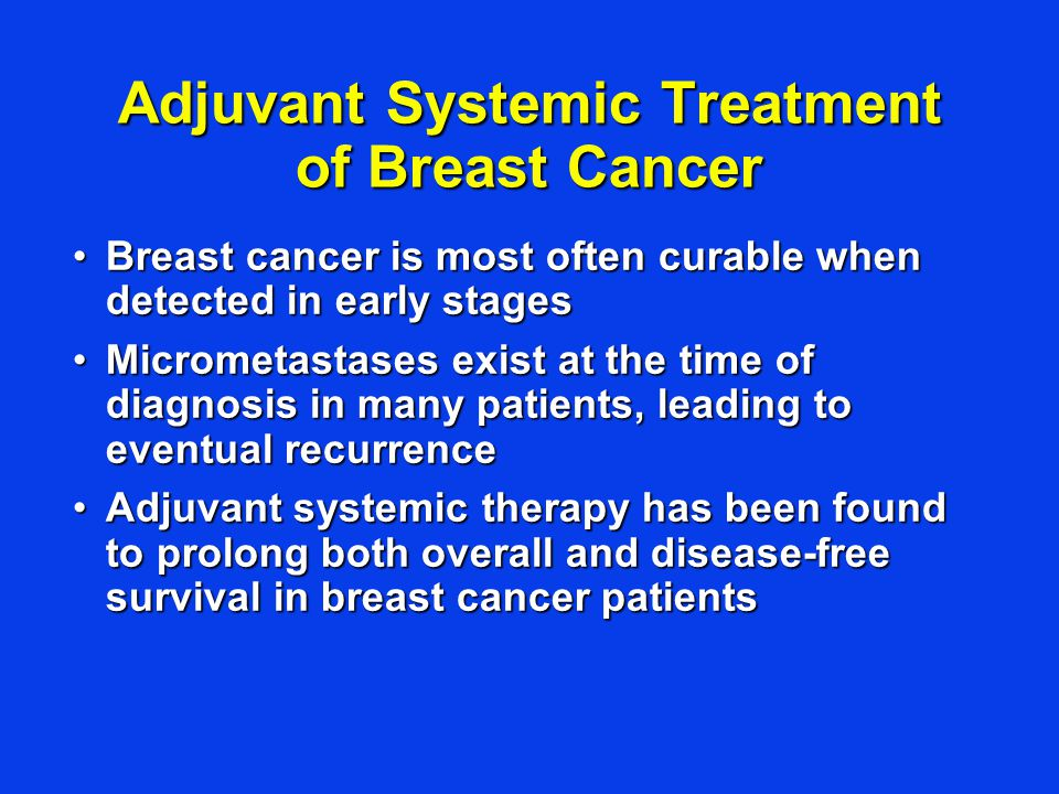 Systemic Therapy for Breast Cancer Endocrine Therapy Chemotherapy Biologically-targeted Therapy New Strategies: Individualizing treatment to the cancer and the patient