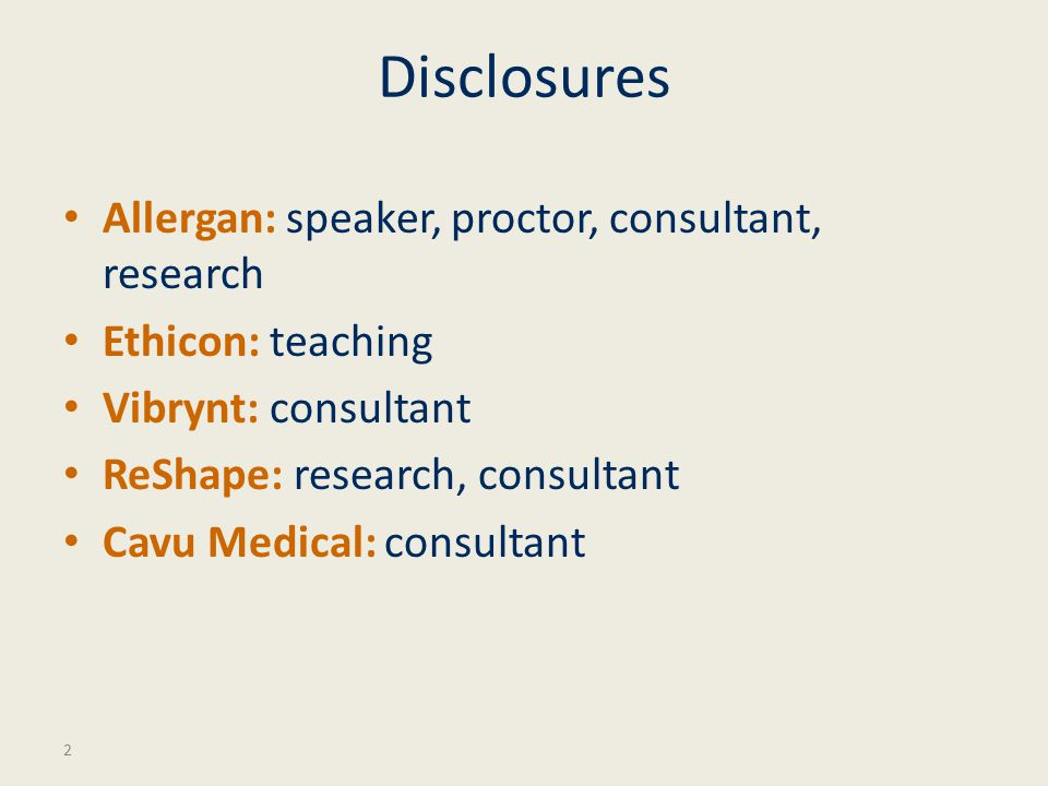 Disclosures Allergan: speaker, proctor, consultant, research Ethicon: teaching Vibrynt: consultant ReShape: research, consultant Cavu Medical: consult
