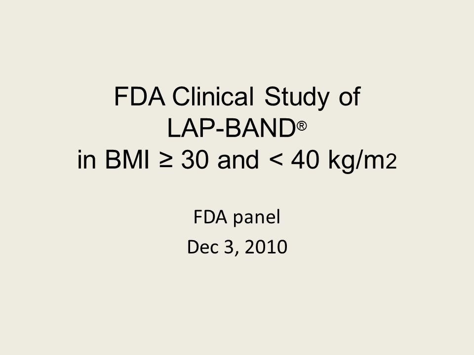 FDA Clinical Study of LAP-BAND ® in BMI ≥ 30 and < 40 kg/m 2 FDA panel Dec 3, 2010