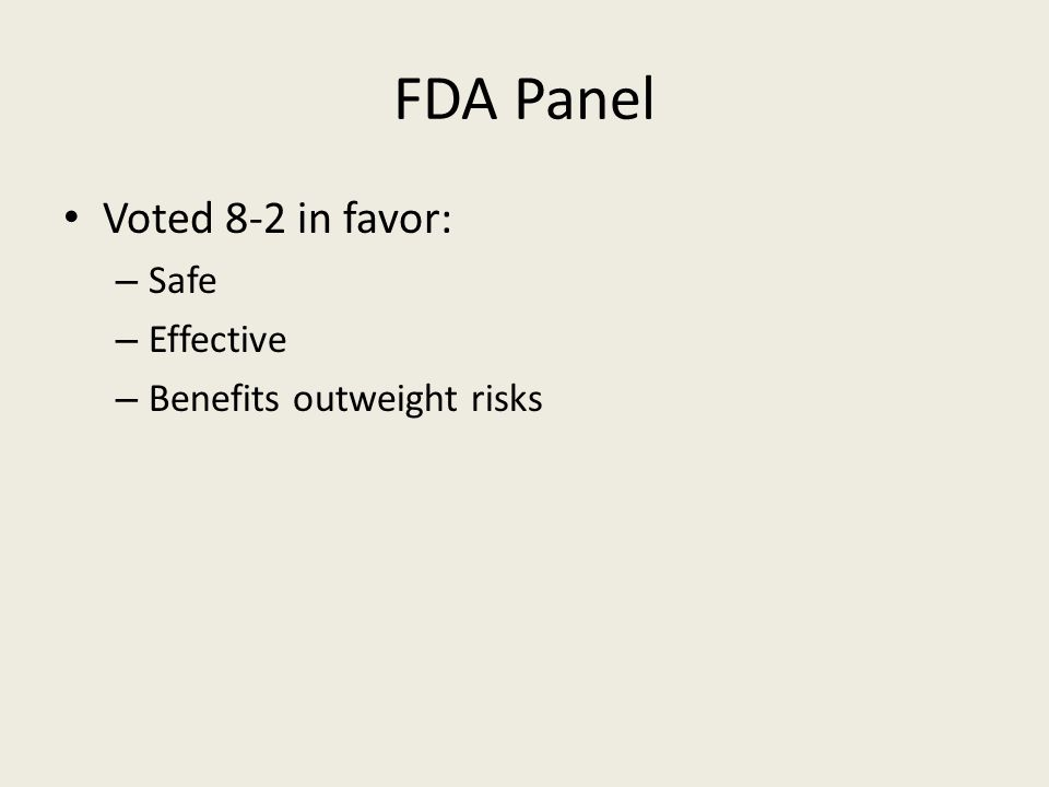 FDA Panel Voted 8-2 in favor: – Safe – Effective – Benefits outweight risks