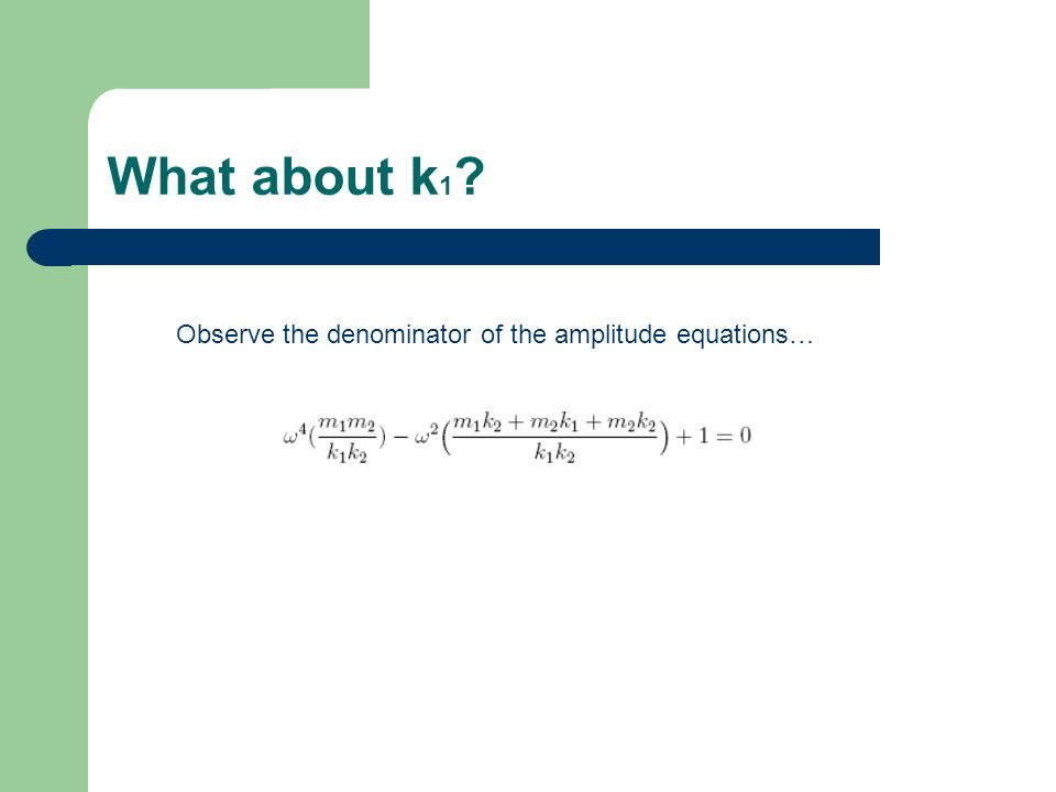 What about k 1 ? Observe the denominator of the amplitude equations…