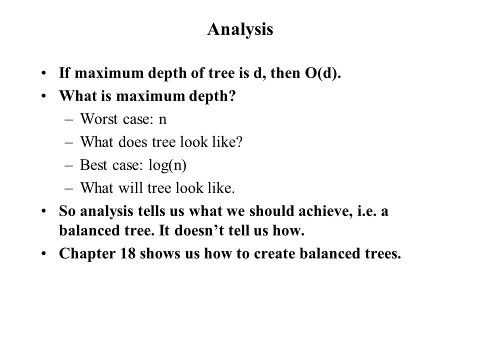 Analysis If maximum depth of tree is d, then O(d).