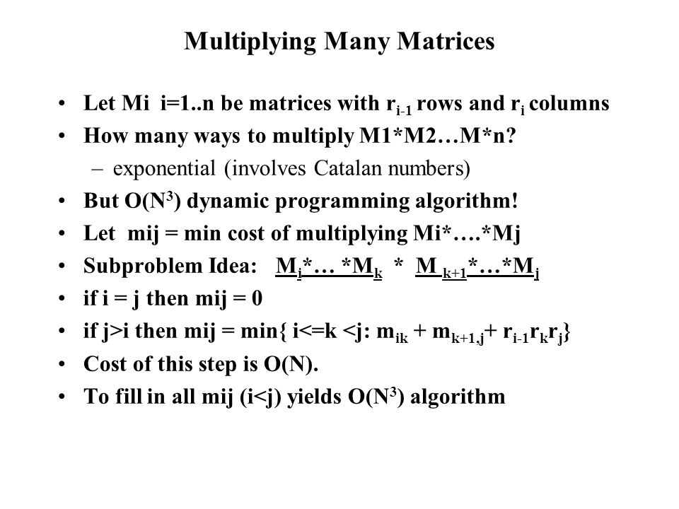 Multiplying Many Matrices Let Mi i=1..n be matrices with r i-1 rows and r i columns How many ways to multiply M1*M2…M*n.