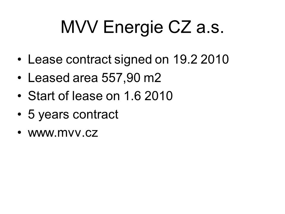 MVV Energie CZ a.s. Lease contract signed on 19.2 2010 Leased area 557,90 m2 Start of lease on 1.6 2010 5 years contract www.mvv.cz