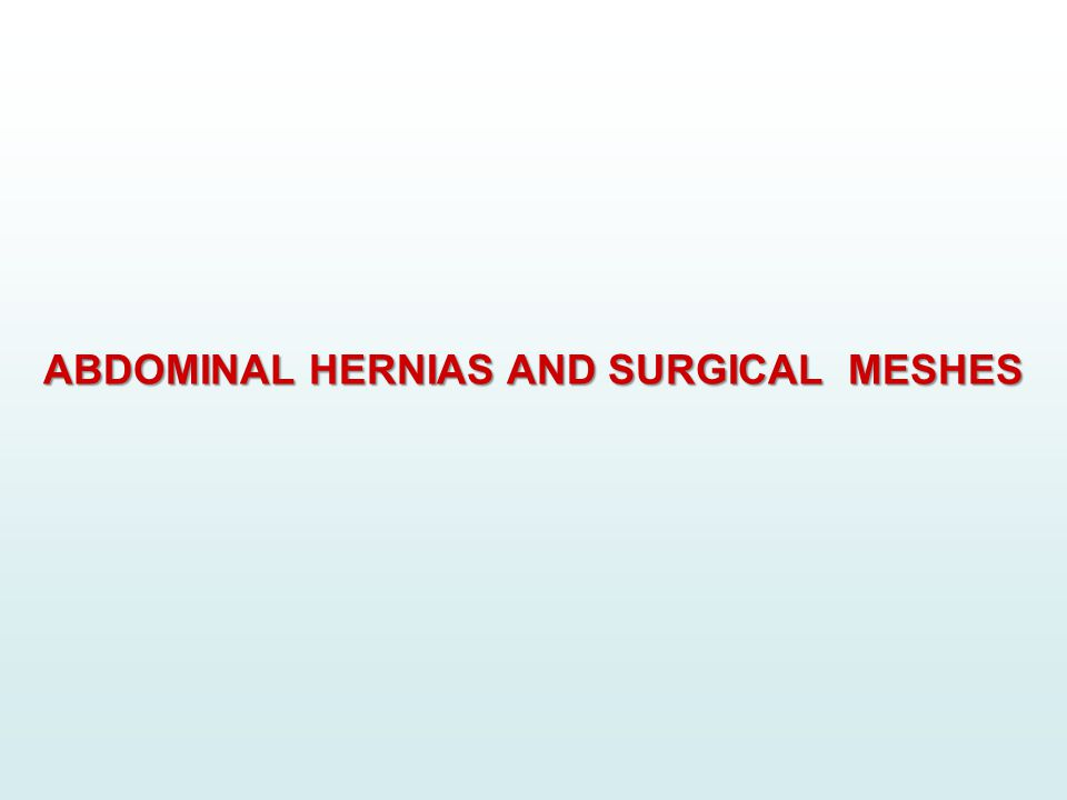 ABDOMINAL HERNIAS AND SURGICAL MESHES ABDOMINAL HERNIAS AND SURGICAL MESHES