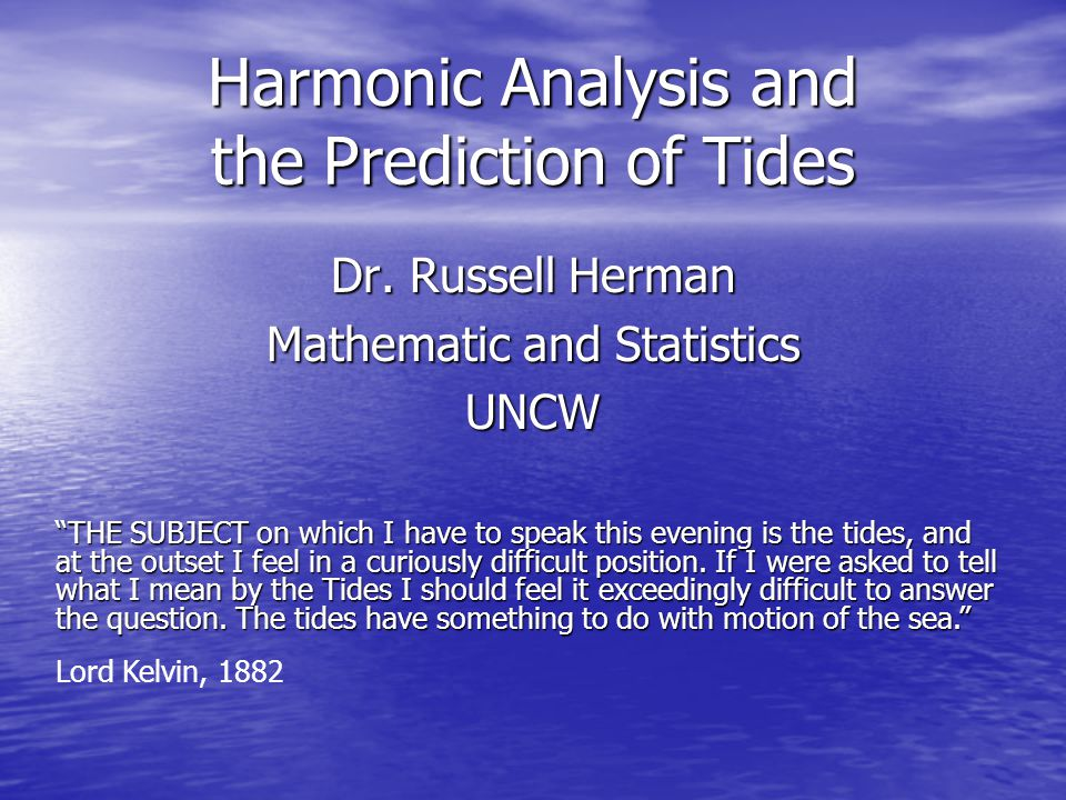 Harmonic Analysis and the Prediction of Tides Dr.