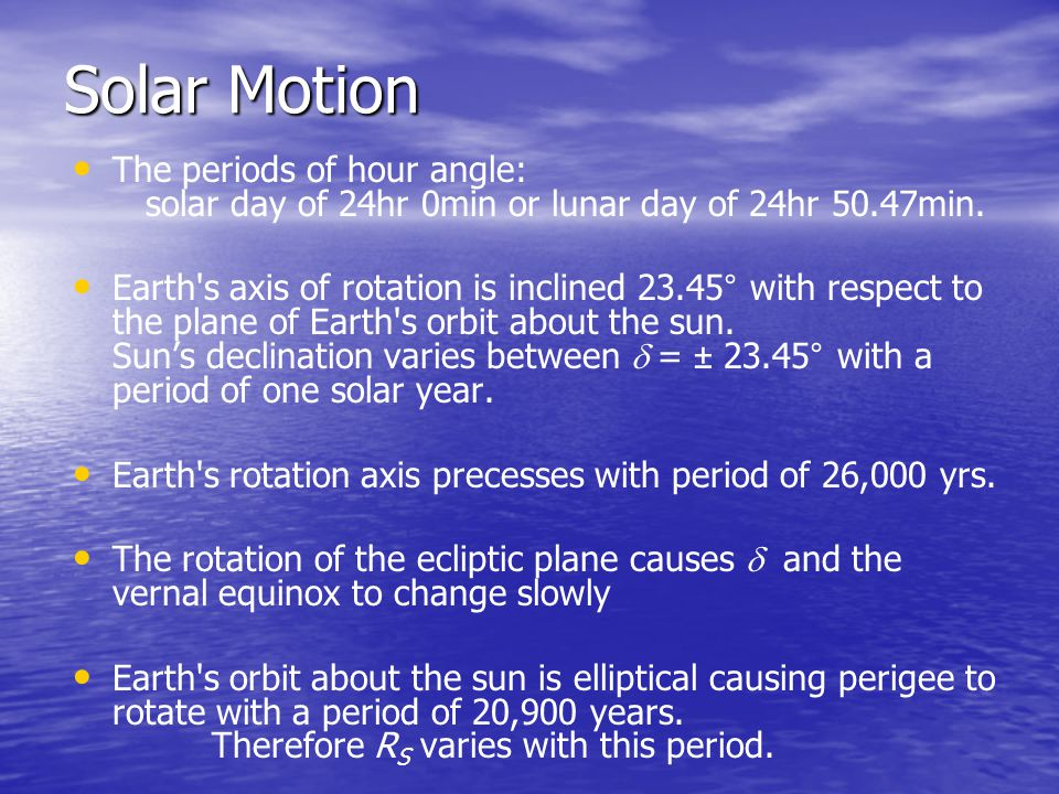 Solar Motion The periods of hour angle: solar day of 24hr 0min or lunar day of 24hr 50.47min.