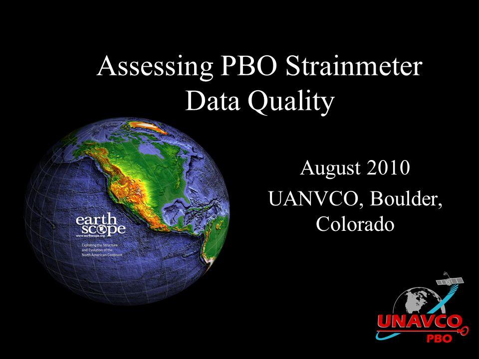 Assessing PBO Strainmeter Data Quality August 2010 UANVCO, Boulder, Colorado
