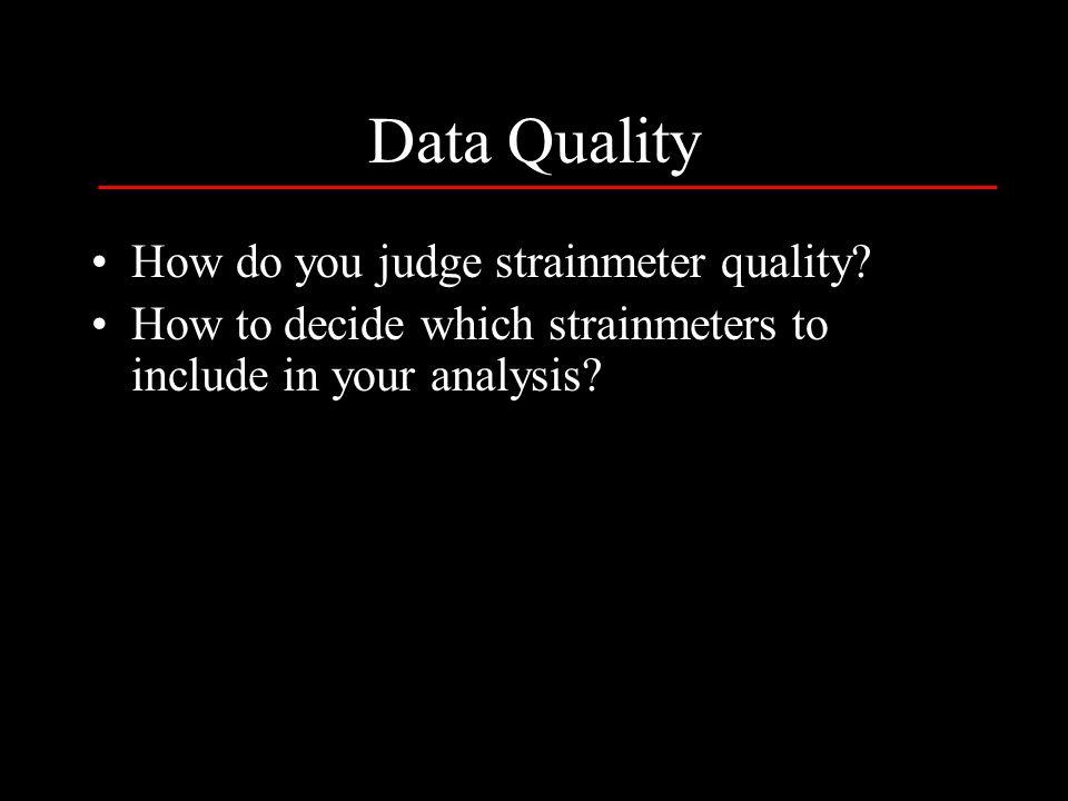 Data Quality How do you judge strainmeter quality.