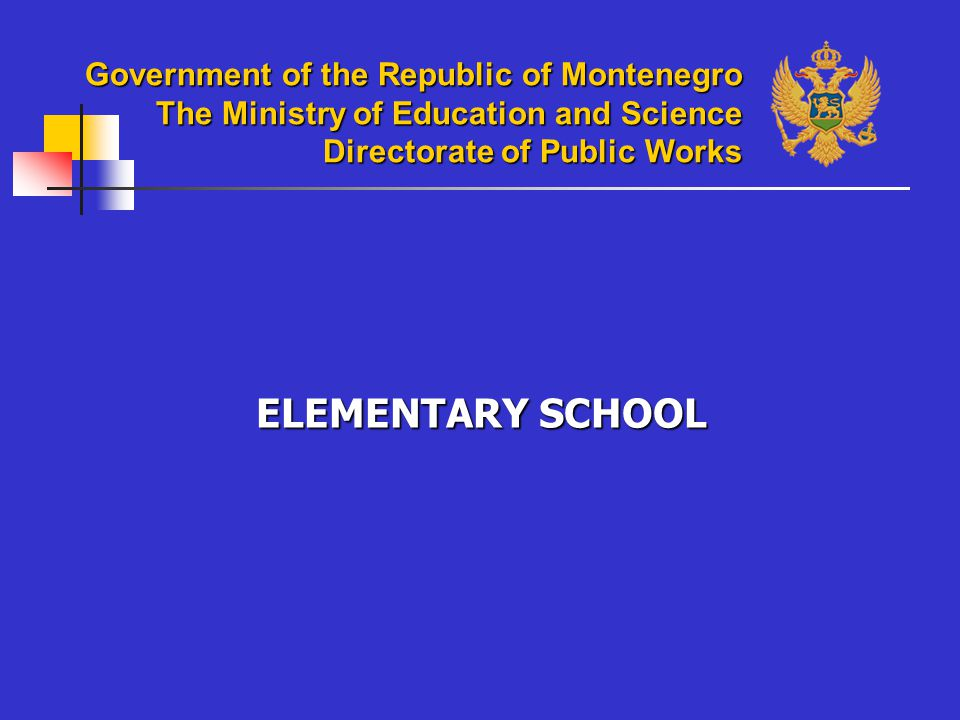 ELEMENTARY SCHOOL Government of the Republic of Montenegro The Ministry of Education and Science Directorate of Public Works