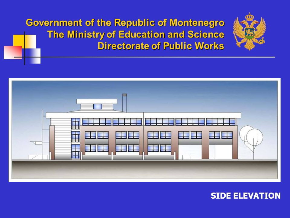 SIDE ELEVATION Government of the Republic of Montenegro The Ministry of Education and Science Directorate of Public Works