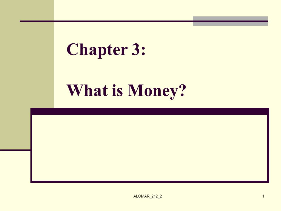 ALOMAR_212_21 Chapter 3: What is Money?