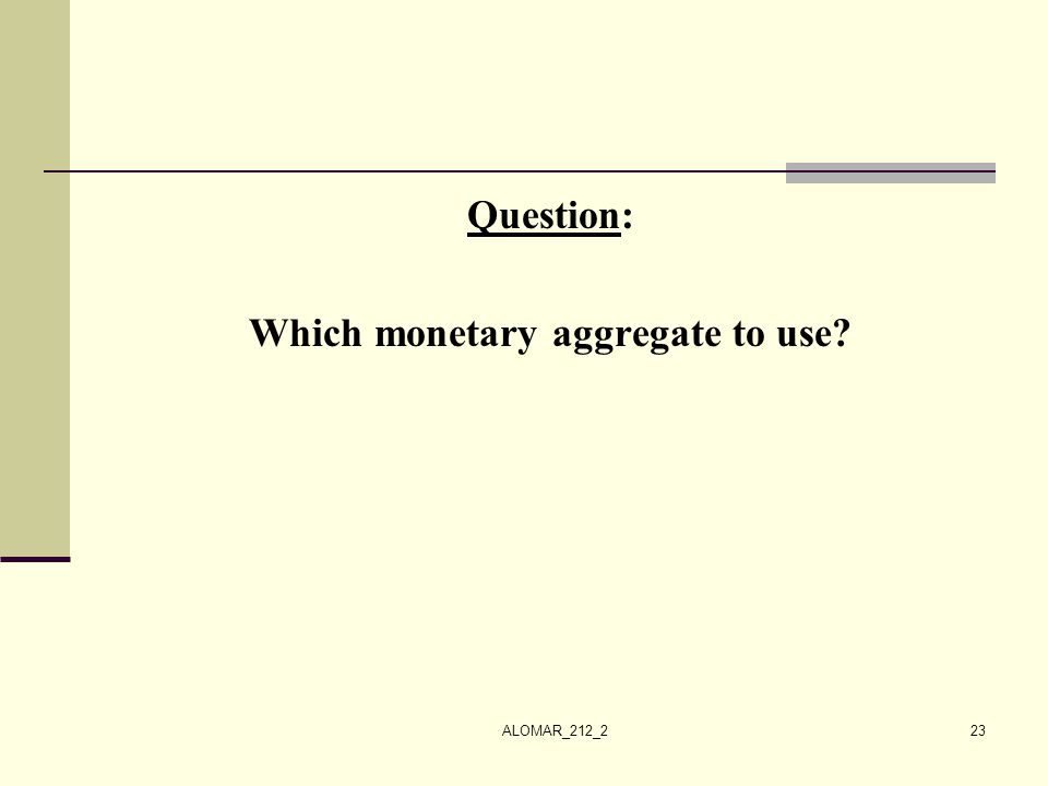 ALOMAR_212_223 Question: Which monetary aggregate to use?