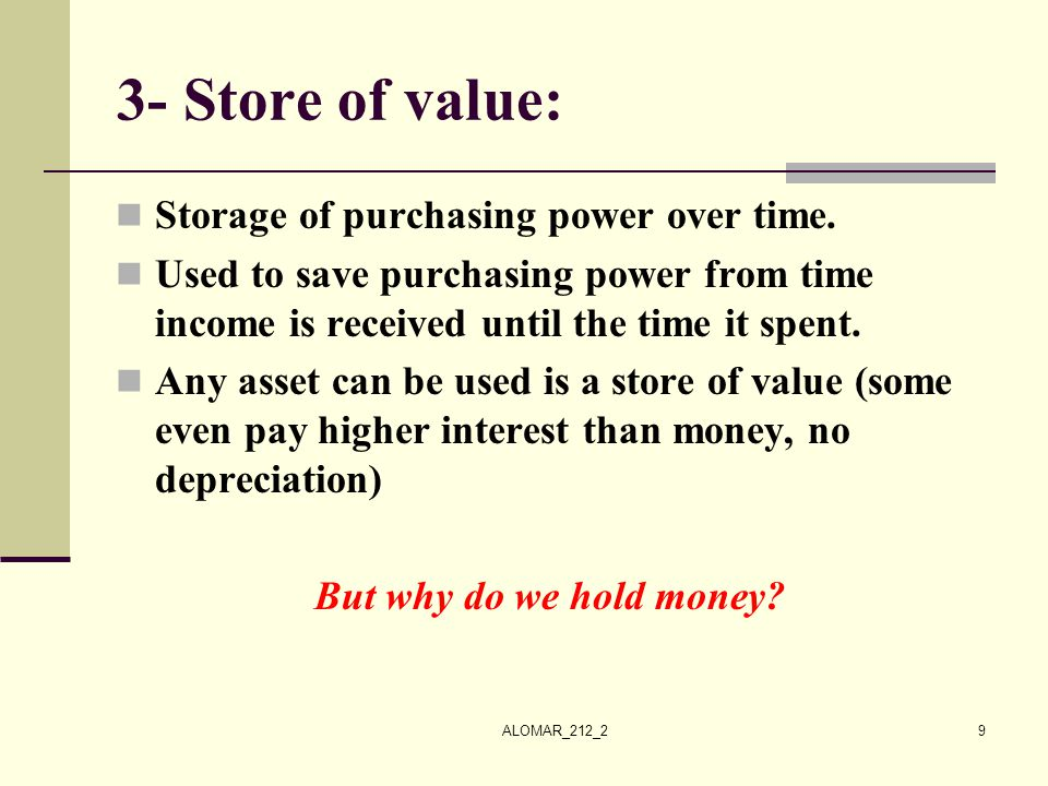 ALOMAR_212_29 3- Store of value: Storage of purchasing power over time. Used to save purchasing power from time income is received until the time it s